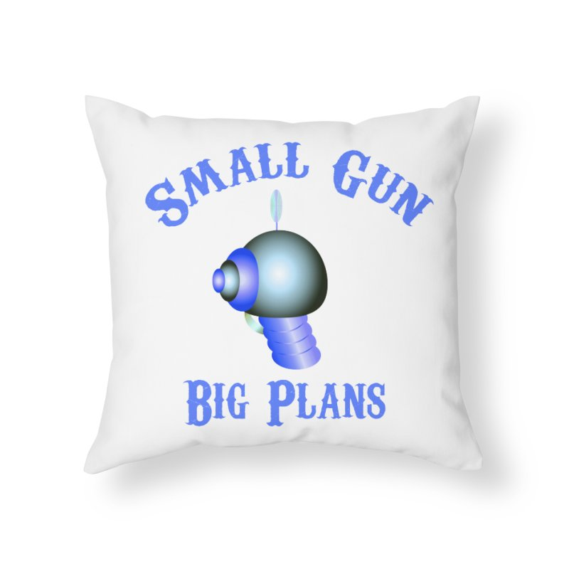Small Gun, Big Plans Home Throw Pillow by Shelly Still's Artist Shop
