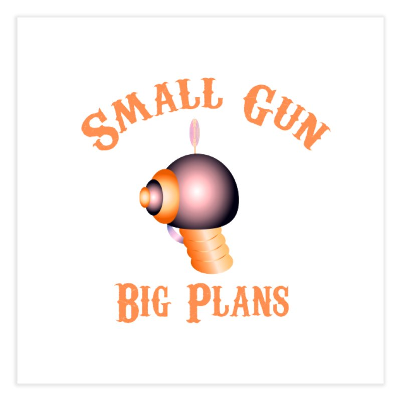 Small Gun Big Plans Home Fine Art Print by Shelly Still's Artist Shop