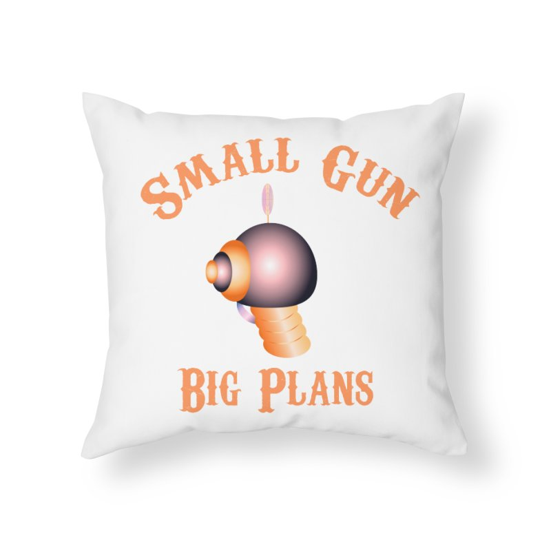 Small Gun Big Plans Home Throw Pillow by Shelly Still's Artist Shop