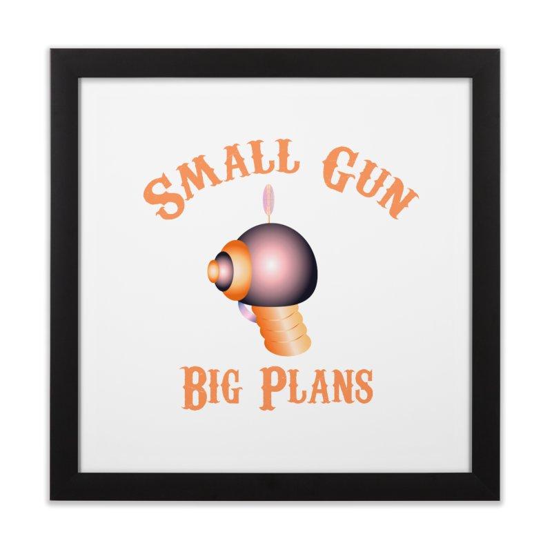 Small Gun Big Plans Home Framed Fine Art Print by Shelly Still's Artist Shop