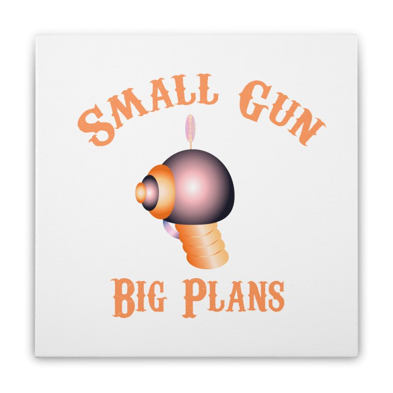 Small Gun Big Plans Home Stretched Canvas by Shelly Still's Artist Shop