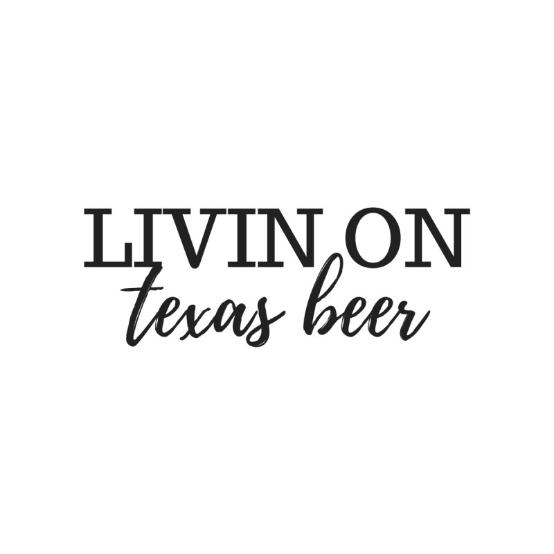 LIVIN ON texas beer by She's Crafty Podcast