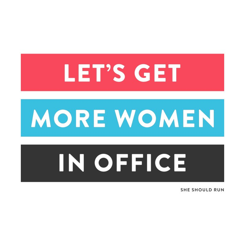 Let's Get More Women in Office Women's T-Shirt by She Should Run Swag Shop