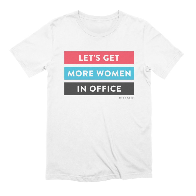 Let's Get More Women in Office Men's Extra Soft T-Shirt by She Should Run Swag Shop