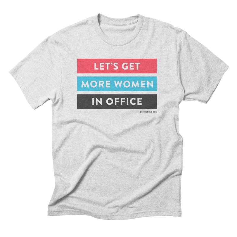 Let's Get More Women in Office Men's Triblend T-Shirt by She Should Run Swag Shop