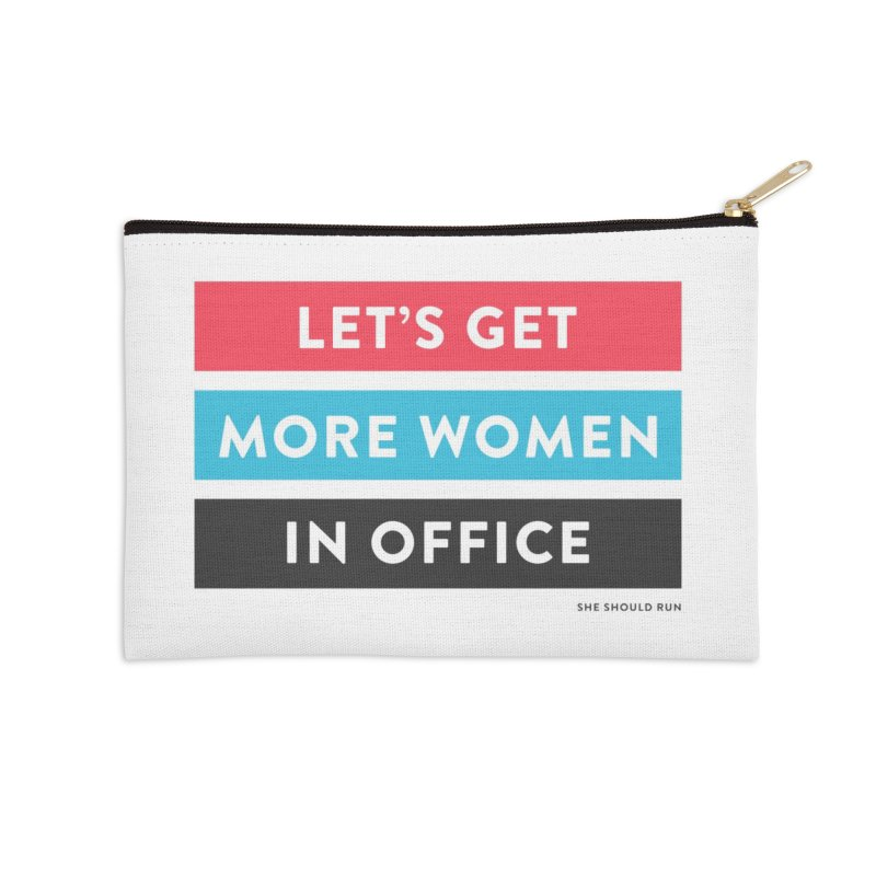 Let's Get More Women in Office Accessories Zip Pouch by She Should Run Swag Shop