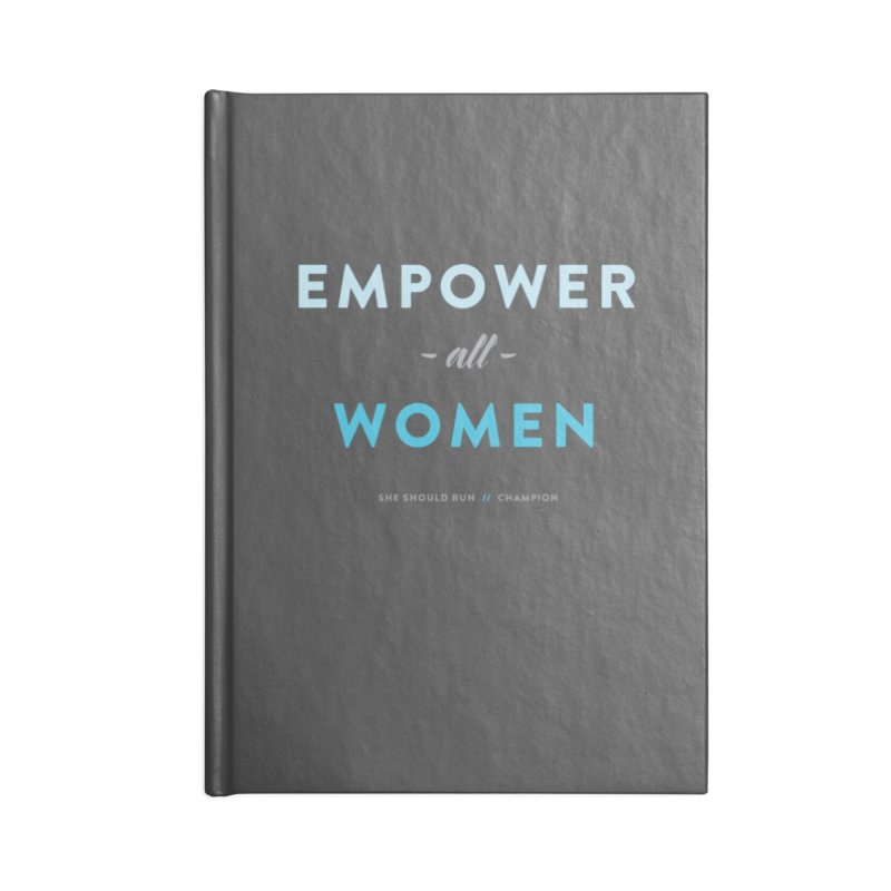 Empower All Women Accessories Blank Journal Notebook by She Should Run Swag Shop