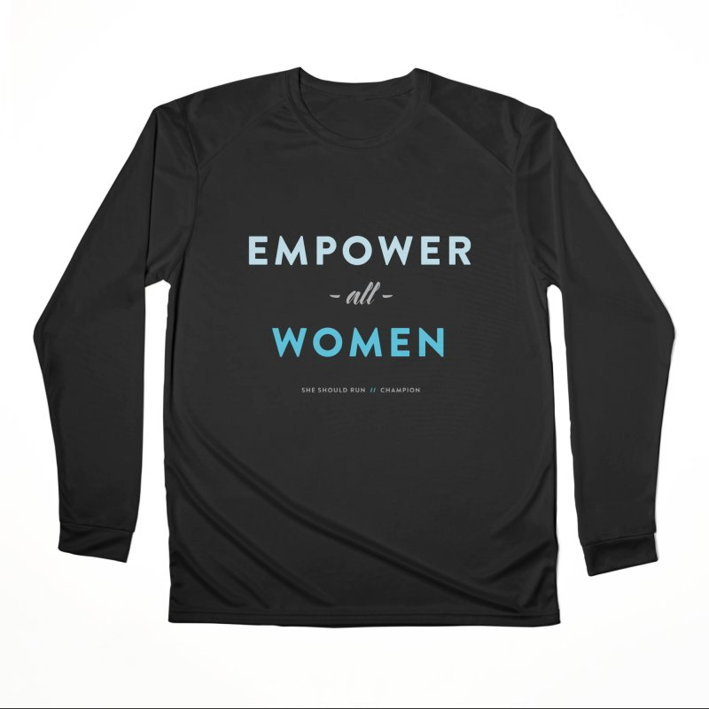 Empower All Women Women's Performance Unisex Longsleeve T-Shirt by She Should Run Swag Shop