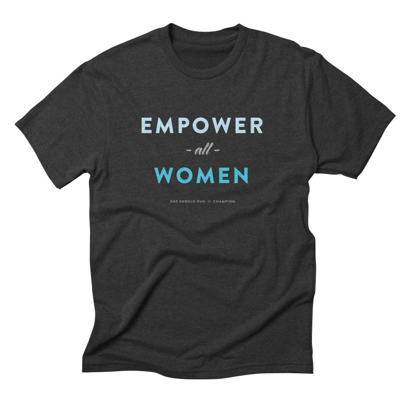 Empower All Women Men's Triblend T-Shirt by She Should Run Swag Shop