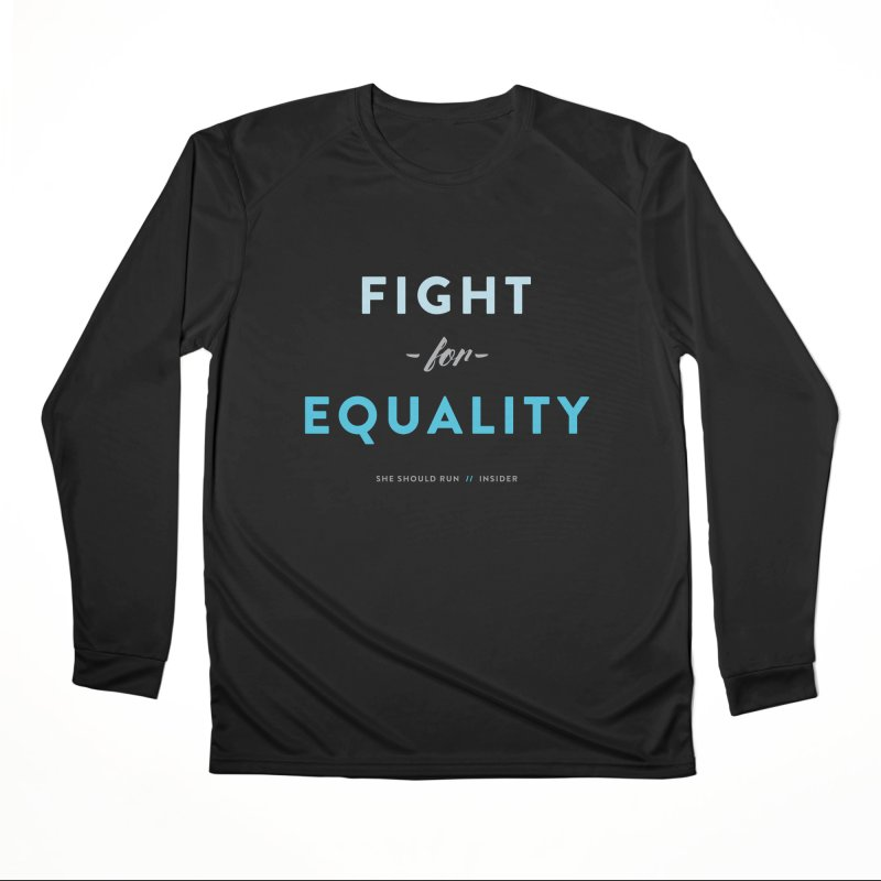 Fight for Equality Women's Performance Unisex Longsleeve T-Shirt by She Should Run Swag Shop