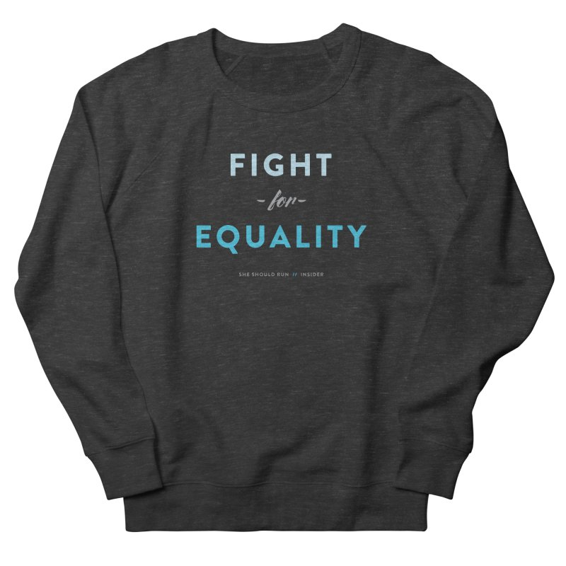 Fight for Equality in Women's French Terry Sweatshirt Smoke by She Should Run Swag Shop
