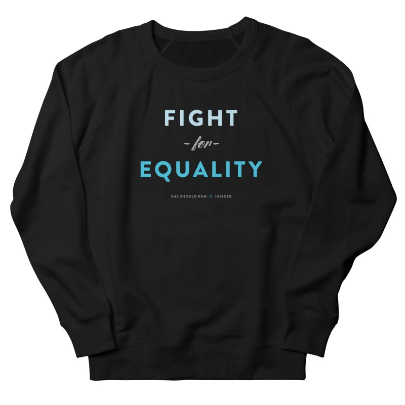 Fight for Equality Women's French Terry Sweatshirt by She Should Run Swag Shop