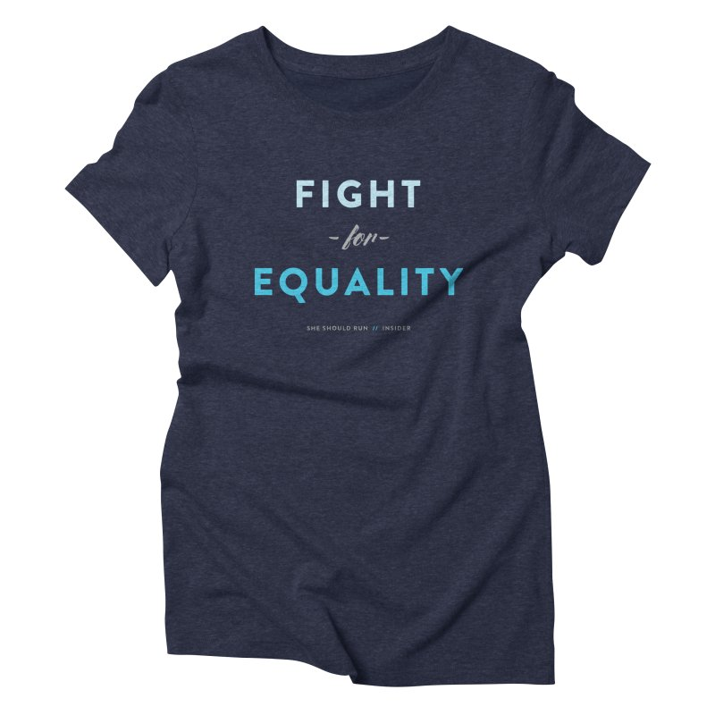 Fight for Equality Women's Triblend T-Shirt by She Should Run Swag Shop