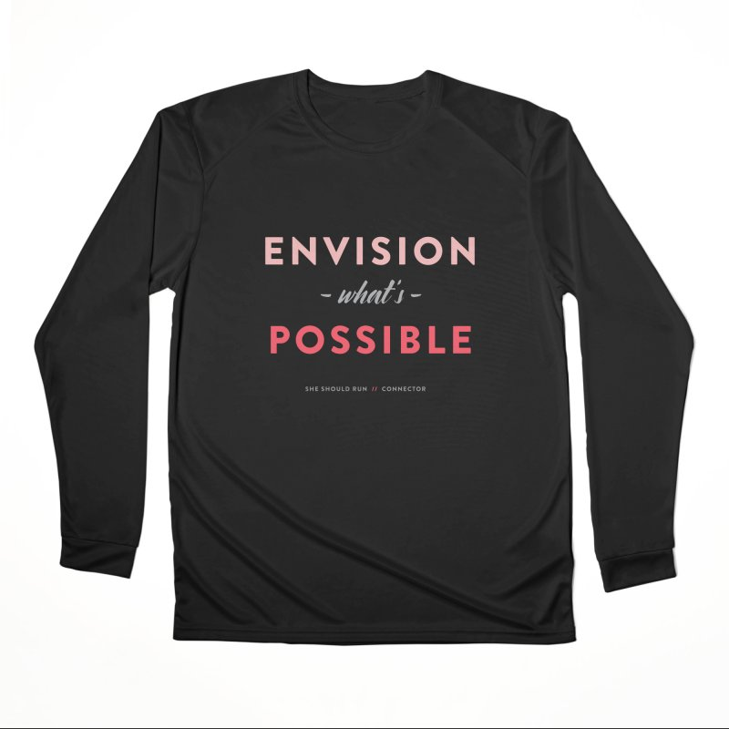 Envision What's Possible Women's Performance Unisex Longsleeve T-Shirt by She Should Run Swag Shop