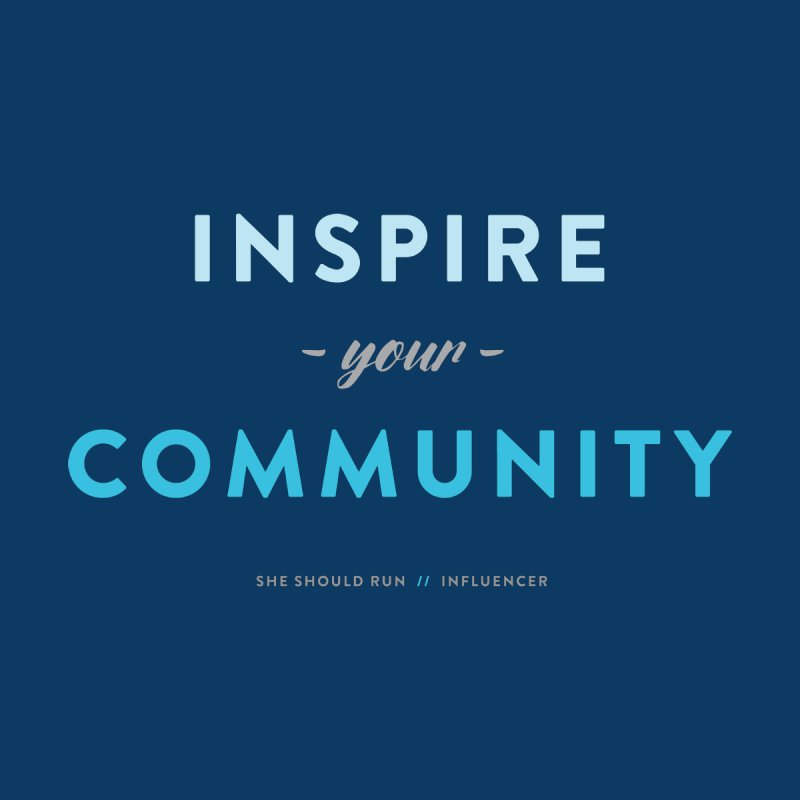 Inspire Your Community by She Should Run Swag Shop