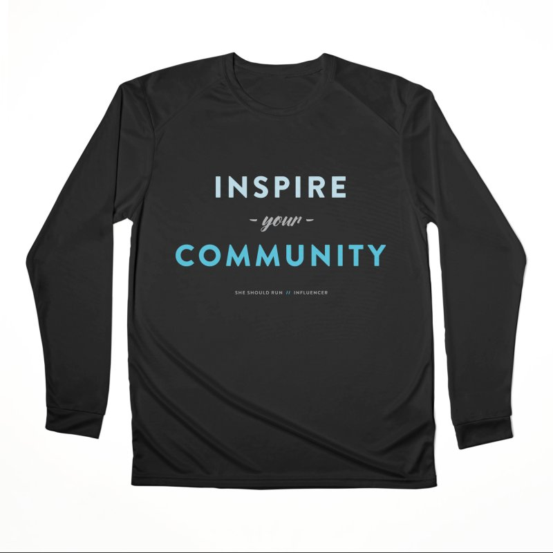 Inspire Your Community Women's Performance Unisex Longsleeve T-Shirt by She Should Run Swag Shop