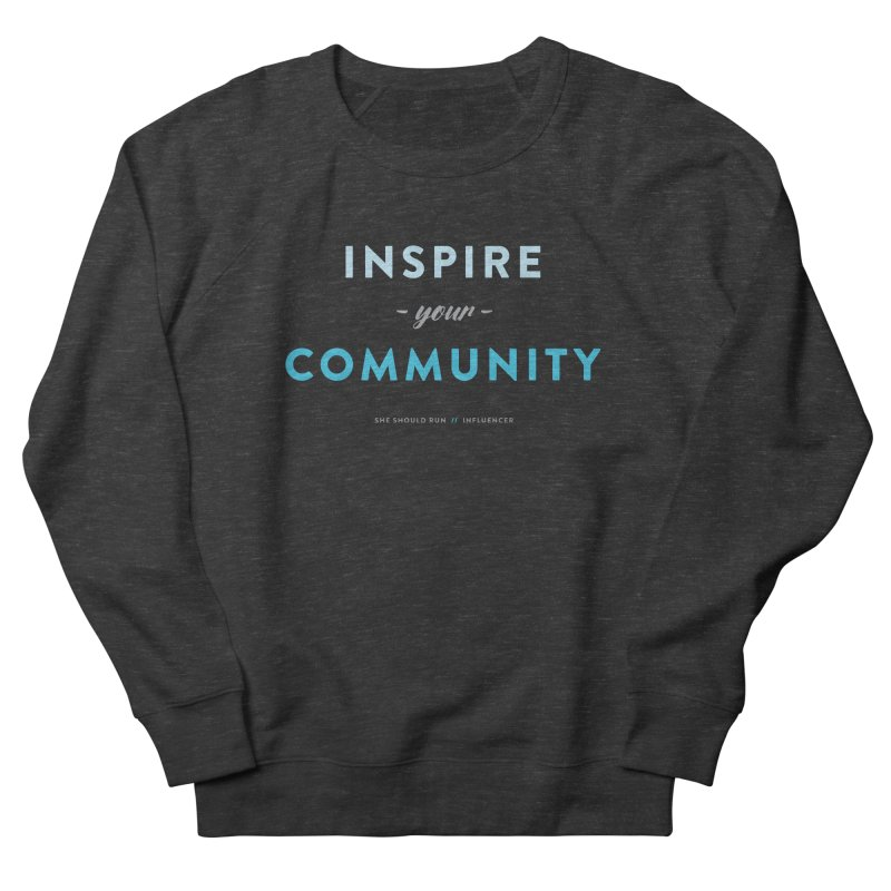 Inspire Your Community Women's French Terry Sweatshirt by She Should Run Swag Shop