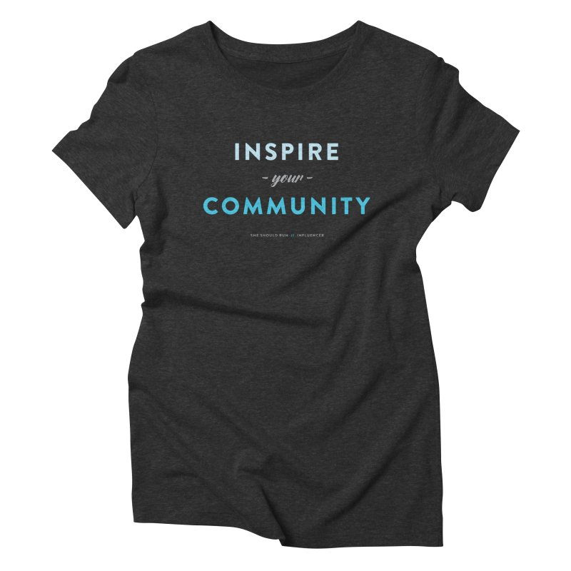 Inspire Your Community Women's Triblend T-Shirt by She Should Run Swag Shop