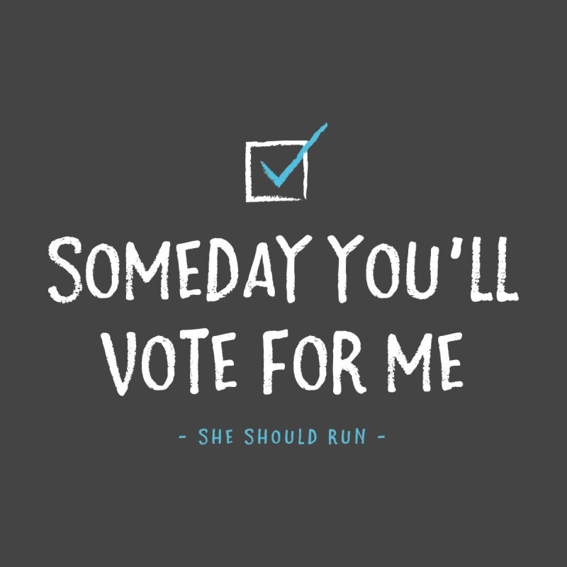 Someday You'll Vote for Me Kids T-Shirt by She Should Run Swag Shop