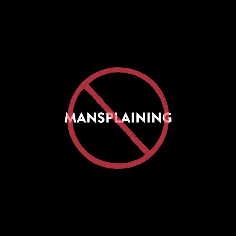 No Mansplaining (white text) Women's T-Shirt by She Should Run Swag Shop