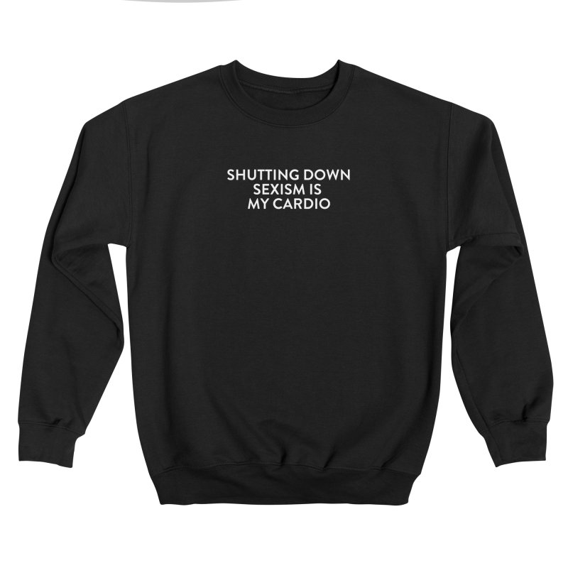 Sexism is my cardio (white text) Women's Sweatshirt by She Should Run Swag Shop