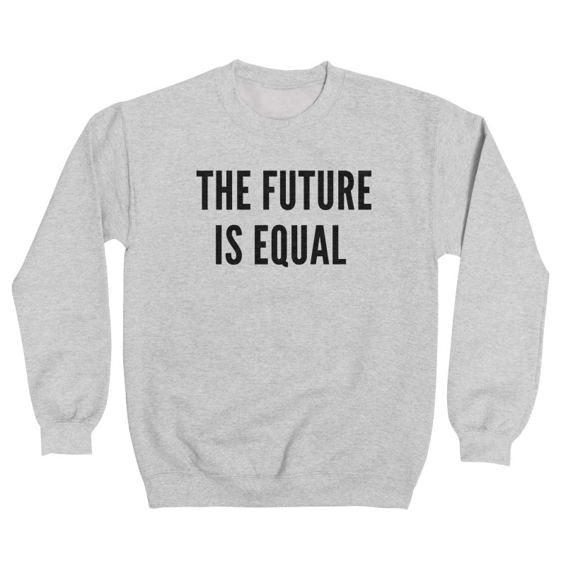 The Future Is Equal (black text) Women's Sweatshirt by She Should Run Swag Shop