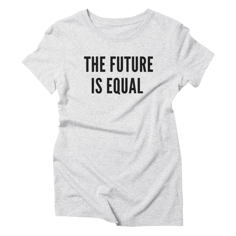 The Future Is Equal (black text) Women's T-Shirt by She Should Run Swag Shop