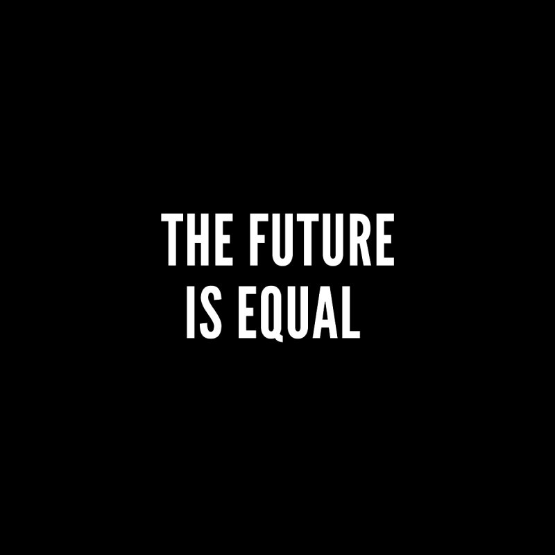 The Future Is Equal (white text) Women's T-Shirt by She Should Run Swag Shop