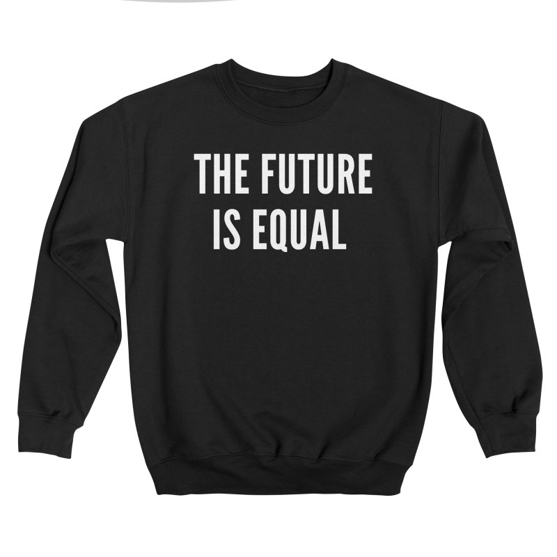 The Future Is Equal (white text) Women's Sweatshirt by She Should Run Swag Shop