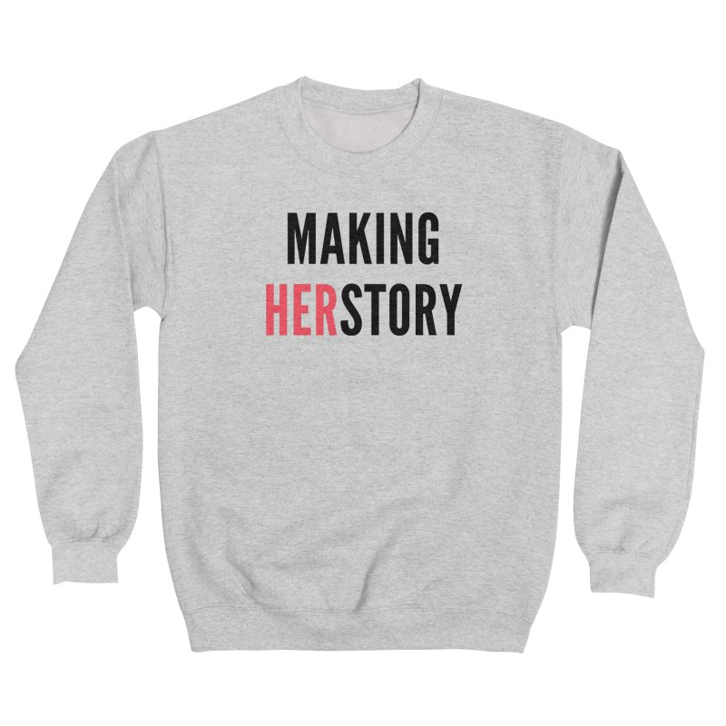 Making HERstory (black text) Women's Sweatshirt by She Should Run Swag Shop