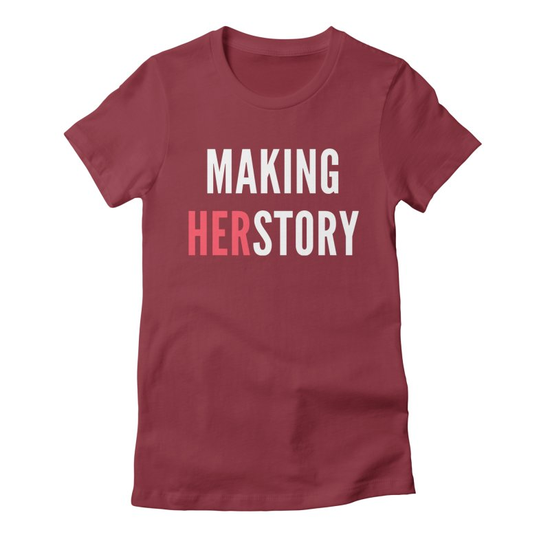 Making HERstory (white text) Women's T-Shirt by She Should Run Swag Shop