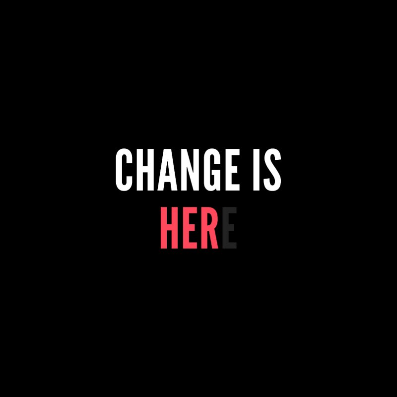 Change Is Her(e) (white text) Women's T-Shirt by She Should Run Swag Shop