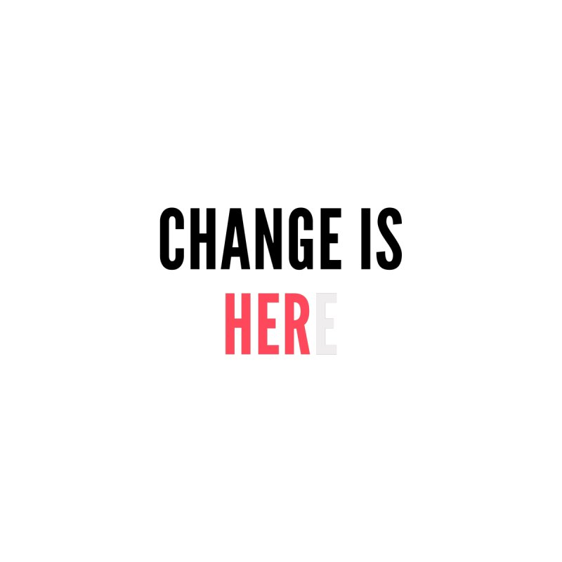 Change Is Her(e) (black text) Women's T-Shirt by She Should Run Swag Shop