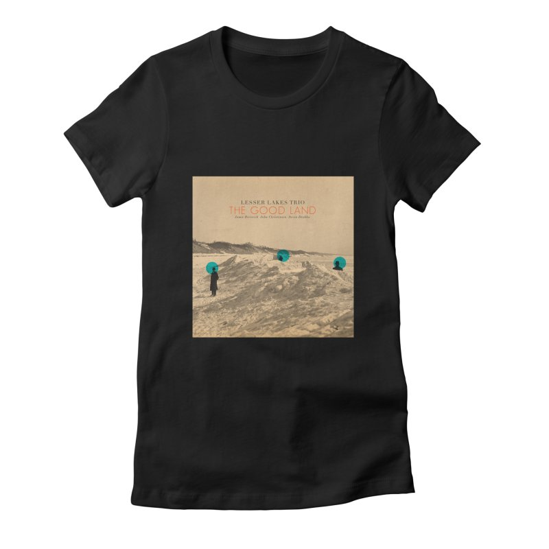 The Good Land Women's T-Shirt by shiftingparadigmrecords's Artist Shop