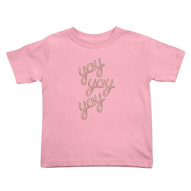 YAY YAY YAY! Kids Toddler T-Shirt by shiningstar's Artist Shop