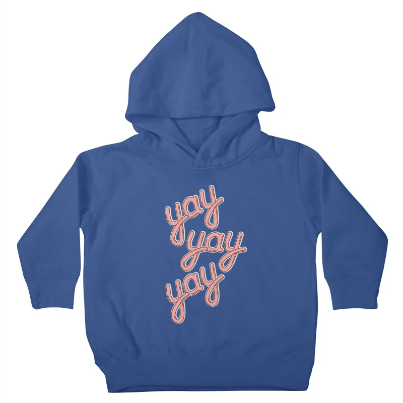 YAY YAY YAY! Kids Toddler Pullover Hoody by shiningstar's Artist Shop