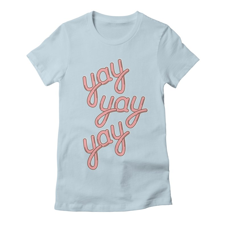 YAY YAY YAY! Women's Fitted T-Shirt by shiningstar's Artist Shop