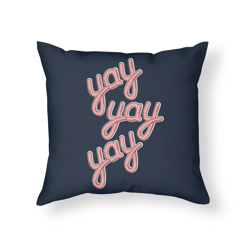 YAY YAY YAY! Home Throw Pillow by shiningstar's Artist Shop