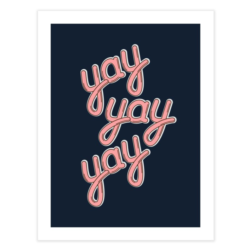 YAY YAY YAY! Home Fine Art Print by shiningstar's Artist Shop