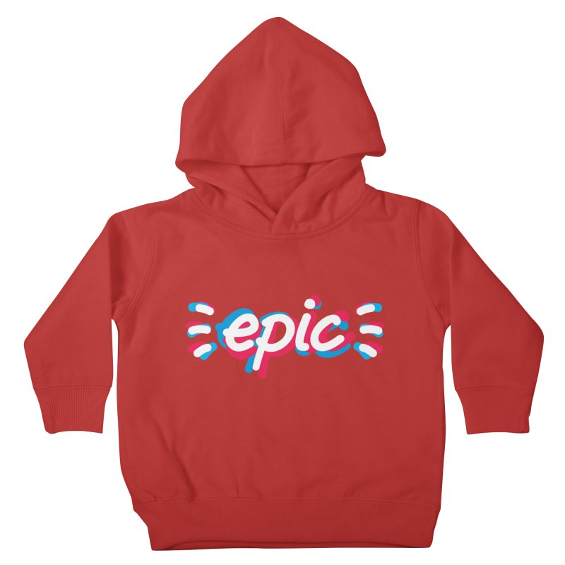 Epic! Kids Toddler Pullover Hoody by shiningstar's Artist Shop