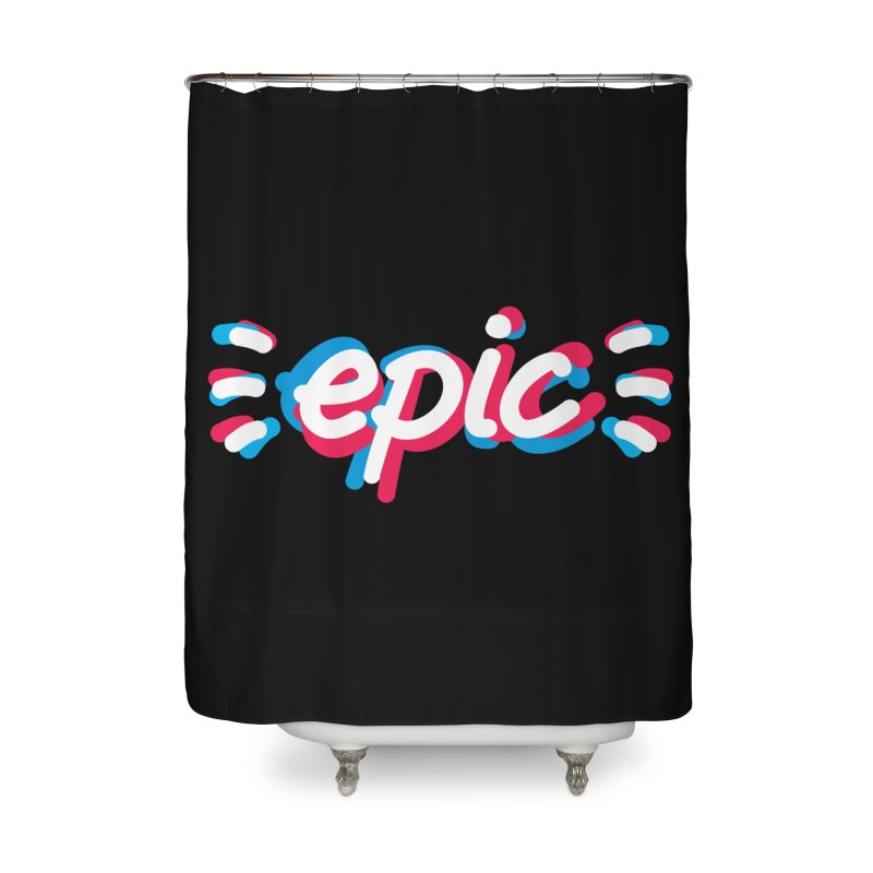 Epic! Home Shower Curtain by shiningstar's Artist Shop
