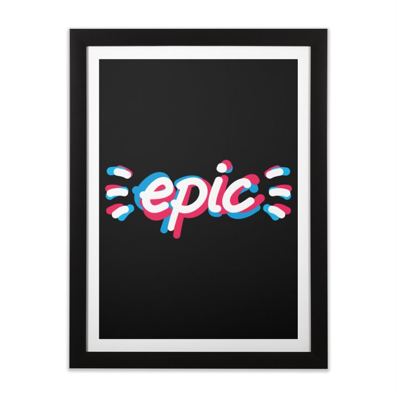 Epic! Home Framed Fine Art Print by shiningstar's Artist Shop