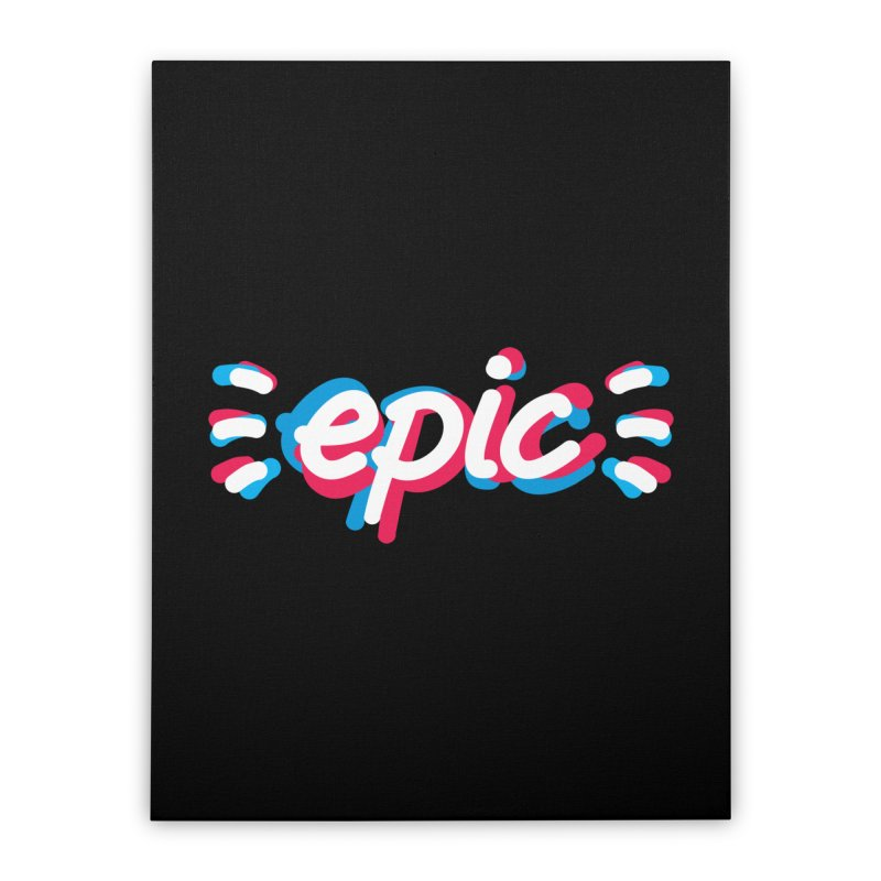 Epic! Home Stretched Canvas by shiningstar's Artist Shop