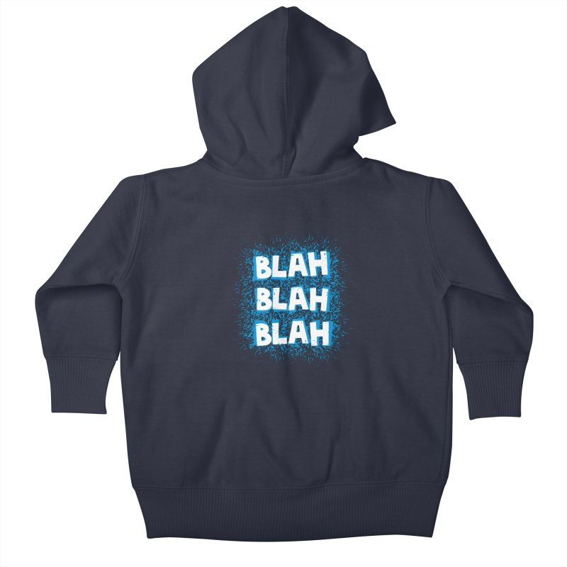 Blah blah blah Kids Baby Zip-Up Hoody by shiningstar's Artist Shop