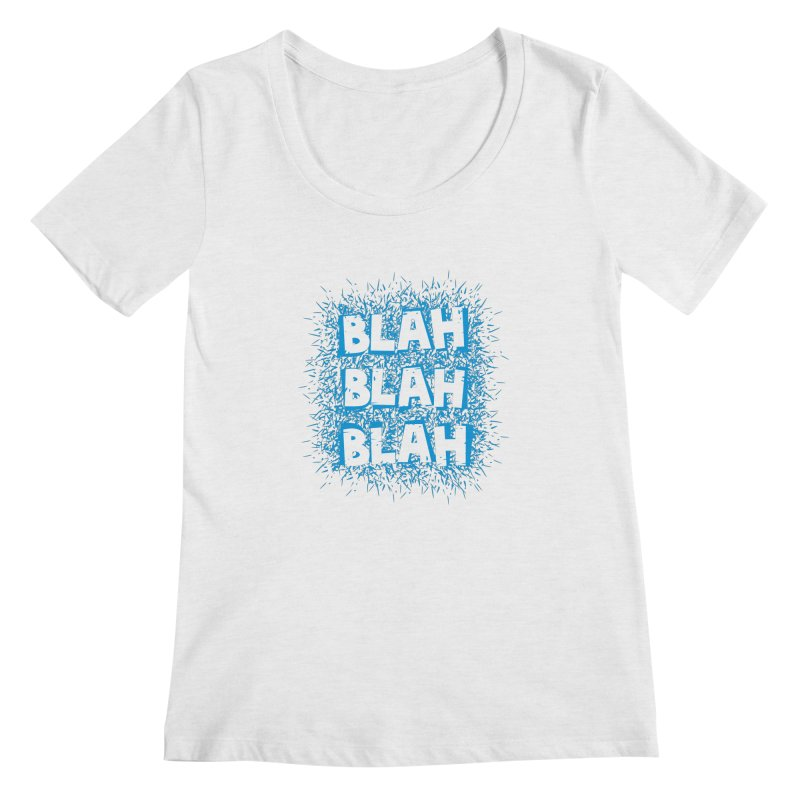 Blah blah blah Women's Scoopneck by shiningstar's Artist Shop