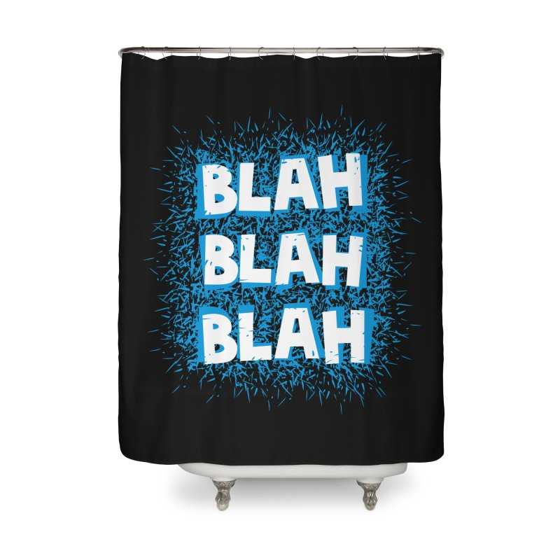 Blah blah blah Home Shower Curtain by shiningstar's Artist Shop