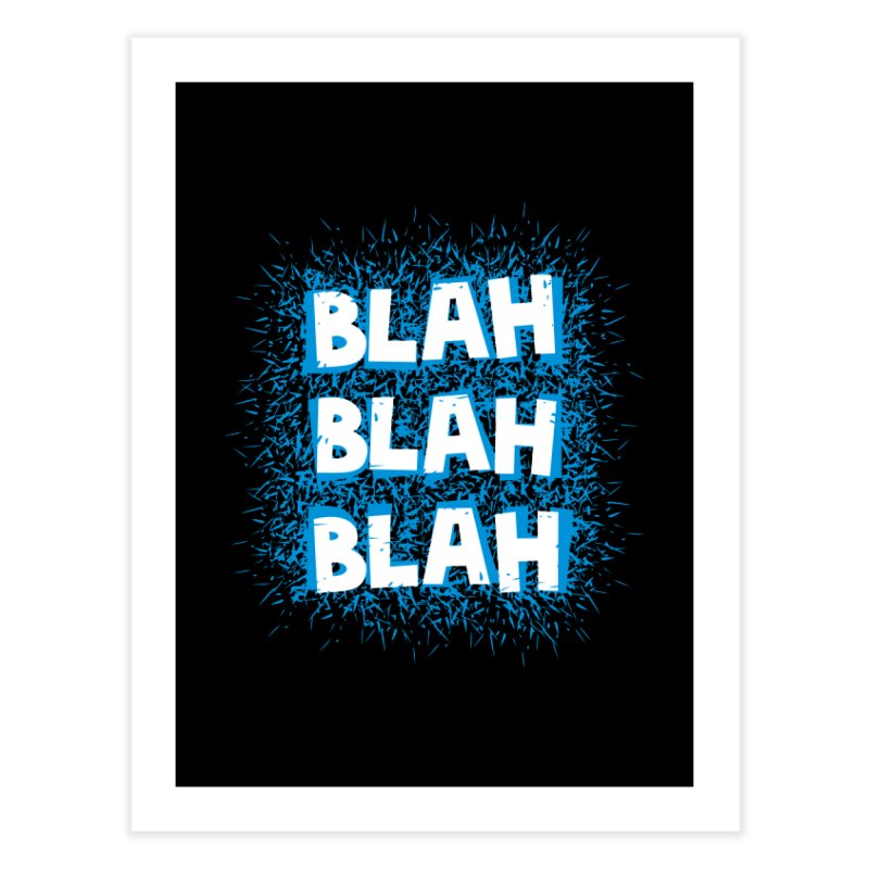 Blah blah blah Home Fine Art Print by shiningstar's Artist Shop
