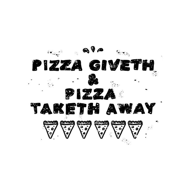 Pizza Giveth & Pizza Taketh Away by Shirt Folk