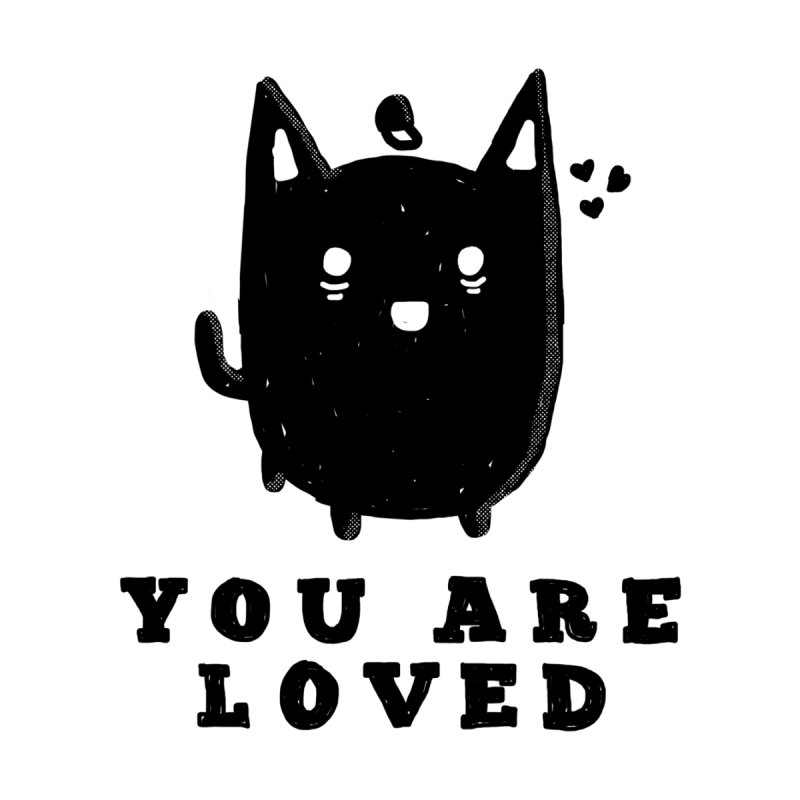 You Are Loved! by Shirt Folk