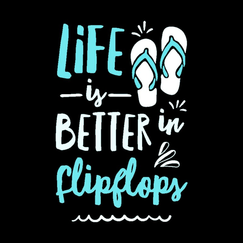 Better Life | Flip flops by Shirt Locker